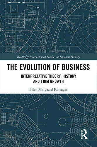 The Evolution of Business: Interpretative Theory, History and Firm Growth (Routledge International Studies in Business History Book 19) (English Edition)