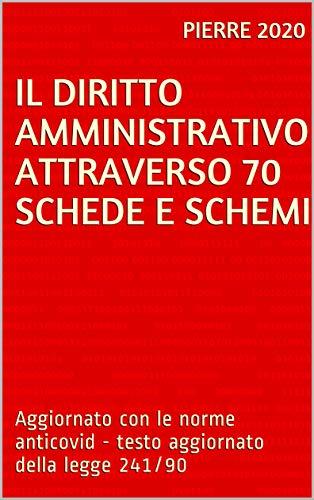 IL DIRITTO AMMINISTRATIVO ATTRAVERSO 70 SCHEDE E SCHEMI: Aggiornato con le norme anticovid - testo aggiornato della legge 241/90