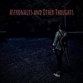 Astronauts and Other Thoughts