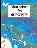 MON CAHIER DE MUSIQUE: Carnet De Partitions - Grand Format A4 (21x29,7 cm) 10 Portées Par Page - 120 pages de couleur blanche - Couverture Souple et ... Ou La Création Musicale, Multicolore..