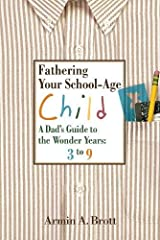 Fathering Your School-Age Child: A Dad's Guide to the Wonder Years Paperback