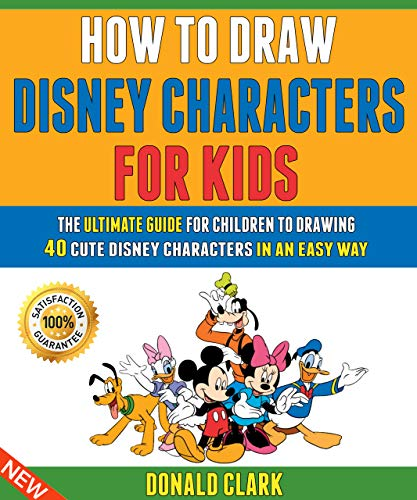 How To Draw Disney Characters For Kids: The Ultimate Guide For Children To Drawing 40 Cute Disney Ch