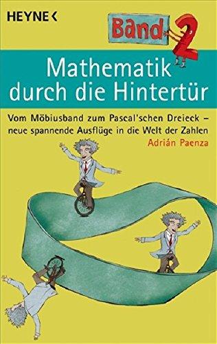 Mathematik durch die Hintertür - Band 2: Vom Möbiusband zum Pascal'schen Dreieck - neue spannende Ausflüge in die Welt der Zahlen