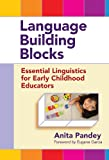 Language Building Blocks: Essential Linguistics for Early Childhood Educators (Early Childhood Education Series)