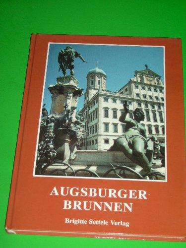 Augsburger Brunnen von Jürgen Bartel ... [Hrsg.: Walter Settele ; Brigitte Ruchti-Settele. Fotos: Fred Schöllhorn ...]