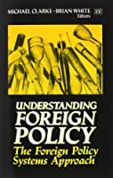 Understanding Foreign Policy: The Foreign Policy Systems Approach
