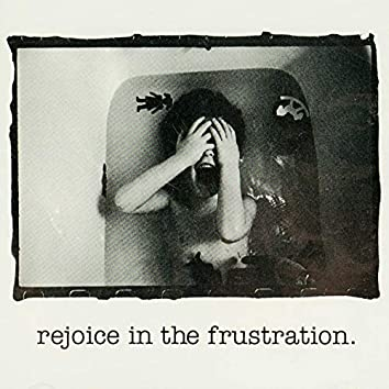 Rejoice in the Frustration