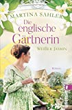 Die englische Gärtnerin - Weißer Jasmin: Roman (Die Gärtnerin von Kew Gardens, Band 3)