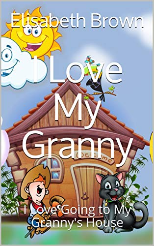I Love My Granny: I Love Going to My Granny's House (A Special Place In My Heart) (English Edition)