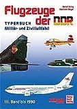 Flugzeuge der DDR - Band 3 1973-1990: Typenbuch - Militär und Zivilluftfahrt