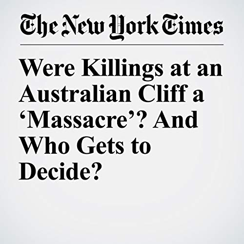 『Were Killings at an Australian Cliff a 'Massacre'? And Who Gets to Decide?』のカバーアート