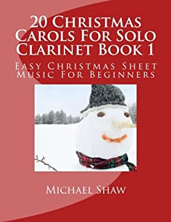 20 Christmas Carols For Solo Clarinet Book 1: Easy Christmas Sheet Music For Beginners (Volume 1)