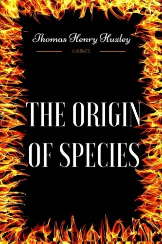 The Origin of Species: By Thomas Henry Huxley - Illustrated