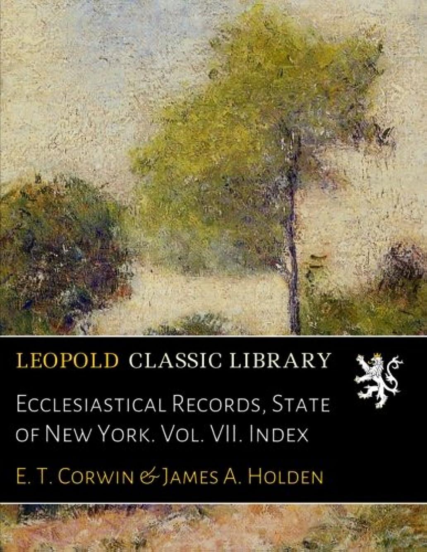 失われた押すきれいにEcclesiastical Records, State of New York. Vol. VII. Index