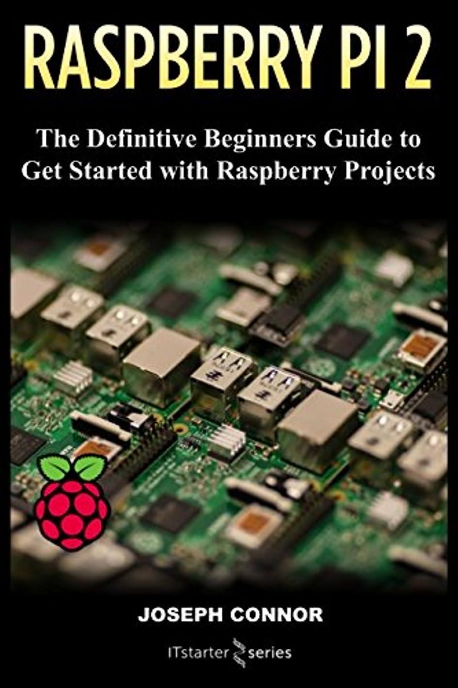シャワーガードマークされたRaspberry Pi 2: The Definitive Beginner's Guide to Get Started with Raspberry Projects