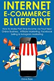 Internet Ecommerce Blueprint: How to Make Part-Time Income via Your New Online Business.. Affiliate Marketing, Facebook Selling & Instagram Marketing (English Edition)