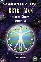 Retro Man: Selected Stories Volume Two (Gordon Eklund: Selected Stories) (Volume 2)