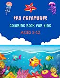 SEA CREATURES COLORING BOOK FOR KIDS AGES 3-12: Whale, Shark, Lobster, Crab, Clownfish, Turtle, & more! - Fun & Simple Images Aimed at Preschoolers to color as well Great gift!.