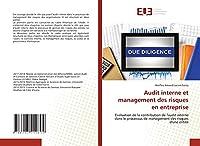 Audit interne et management des risques en entreprise: Evaluation de la contribution de l'audit interne dans le processus de management des risques d'une entité