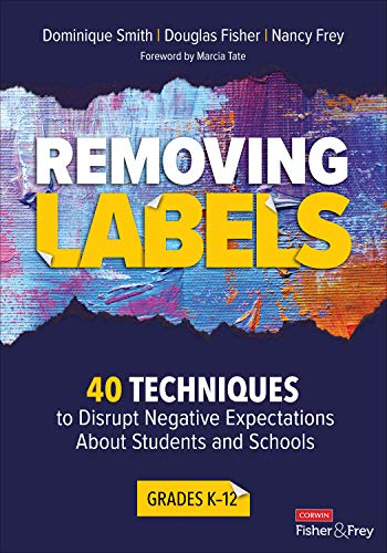 Compare Textbook Prices for Removing Labels, Grades K-12: 40 Techniques to Disrupt Negative Expectations About Students and Schools Corwin Literacy 1 Edition ISBN 9781544398174 by Smith, Dominique B.,Fisher, Douglas,Frey, Nancy