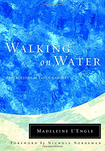Walking on Water: Reflections on Faith and Art (Wheaton Literary Series)