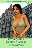 Divya Gets a Deluxe Massage: Desi Sex Stories (Indian Lesbian Erotica Book 3)
