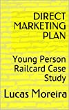 DIRECT MARKETING PLAN: Young Person Railcard Case Study (English Edition)