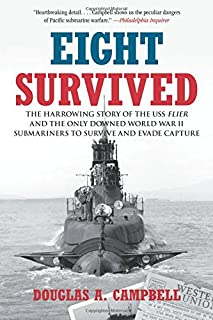 Eight Survived: The Harrowing Story Of The USS Flier And The Only Downed World War II Submariners To Survive And Evade Cap...