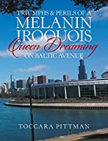 Triumphs & Perils of a Melanin Iroquois Queen Dreaming on Baltic Avenue