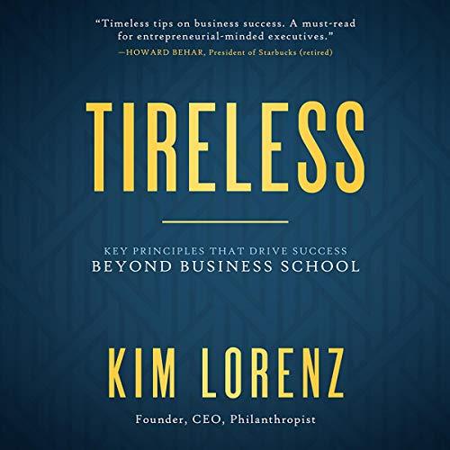 Tireless: Key Principles that Drive Success Beyond Business School