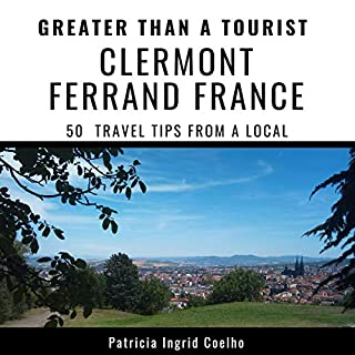 Greater than a Tourist - Clermont Ferrand France     50 Travel Tips from a Local              By:                                                                                                                                 Patricia Ingrid Coelho,                                                                                        Greater Than a Tourist                               Narrated by:                                                                                                                                 Sara Jo Elice                      Length: 1 hr and 19 mins     Not rated yet     Overall 0.0