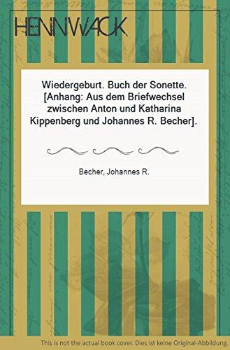 Wiedergeburt. Buch der Sonette. (Anhang: Aus dem Briefwechsel zwischen Anton und Katharina Kippenberg und Johannes R. Becher).
