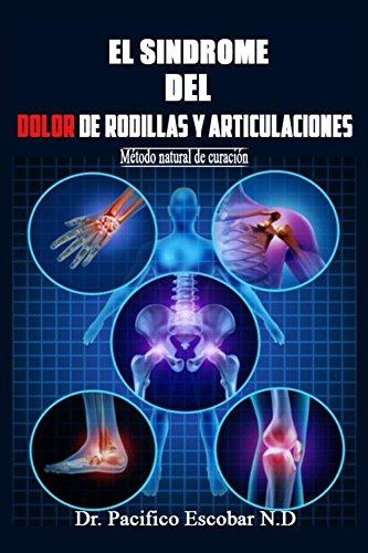 El sindrome del dolor de rodillas y articulaciones: Metodo natural de curacion