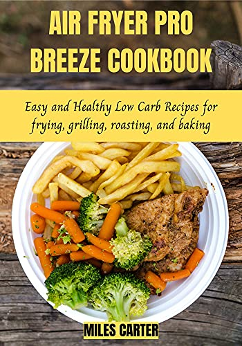 Air Fryer Pro Breeze Cookbook: Easy and Healthy Low Carb Recipes for frying, grilling, roas (English Edition)