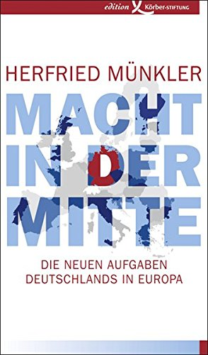 Macht in der Mitte: Die neuen Aufgaben Deutschlands in Europa