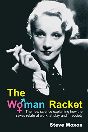 The Woman Racket: the New Science Explaining How the Sexes Relate at Work, at Play and in Society