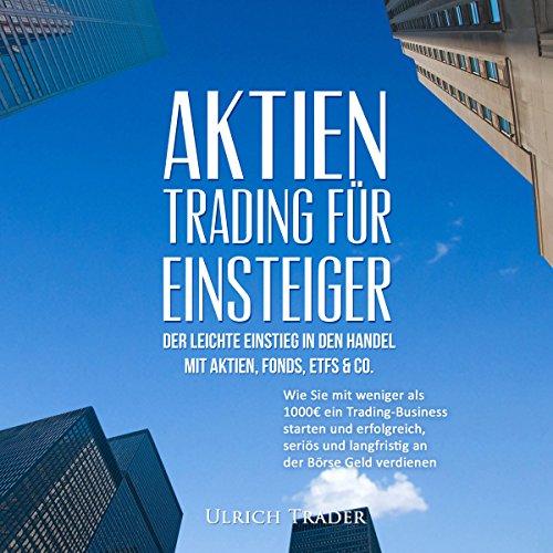 Aktien-Trading für Einsteiger - Der leichte Einstieg in den Handel mit Aktien Titelbild