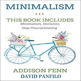Minimalism: 3 Manuscripts - Minimalism, Declutter, Stop Procrastinating                   By:                                                                                                                                 Addison Fenn,                                                                                        David Panfilo                               Narrated by:                                                                                                                                 Benjamin McLean                      Length: 3 hrs and 13 mins     2 ratings     Overall 4.0
