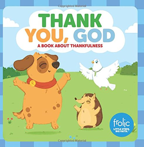 Thank You, God: A Book about Thankfulness (Frolic First Faith) (Frolic Little Steps, Big Faith)
