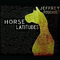 Horse Latitudes by Jeffrey Foucault (2011-05-03)