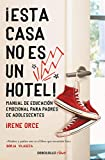 ¡Esta casa no es un hotel!: Manual de educación emocional para padres de adolescentes (Clave)...