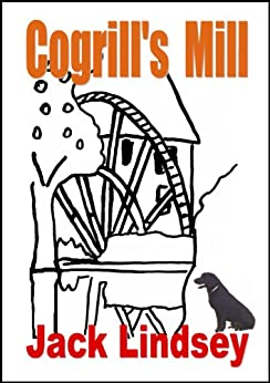 Cogrill's Mill: An energetic witty ride through life and love in the countryside (with a body count) by [Jack Lindsey]