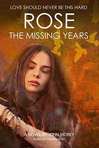 Front cover for the book Rose: The Missing Years by John Morey
