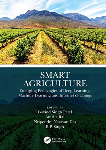 Smart Agriculture: Emerging Pedagogies of Deep Learning, Machine Learning and Internet of Things (English Edition)