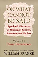 On What Cannot Be Said: Apophatic Discourses in Philosophy, Religion, Literature, and the Arts: Volume 1: Classic Formulations by Unknown(2007-04-01)
