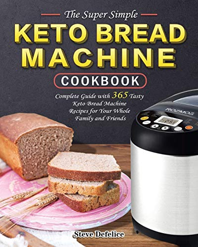 The Super Simple Keto Bread Machine Cookbook