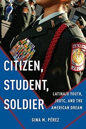 Citizen, Student, Soldier: Latina/o Youth, JROTC, and the American Dream (Social Transformations in American Anthropology) by Gina M. P??rez (2015-11-27)