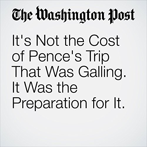 It's Not the Cost of Pence's Trip That Was Galling. It Was the Preparation for It. copertina