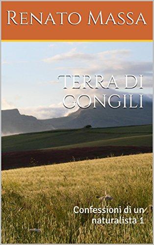 Terra di gongili: Confessioni di un naturalista 1 (Italian Edition)