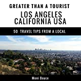 Greater Than a Tourist- Los Angeles, California, USA: 50 Travel Tips from a Local